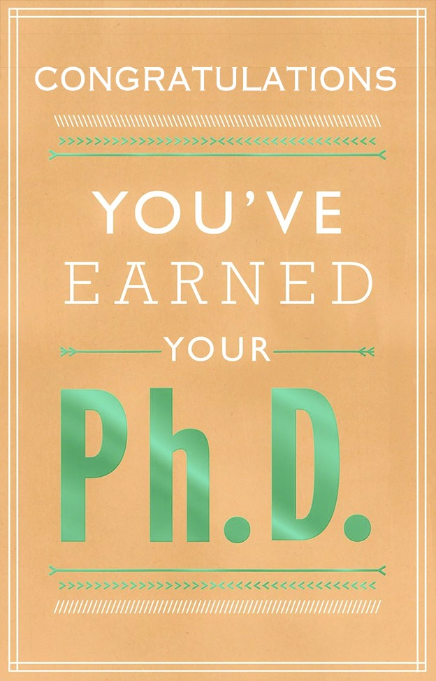 Congratulations you have earned Phd Degree