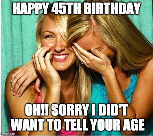 Happy 45th Birthday, Sorry! i did not want to tell your age