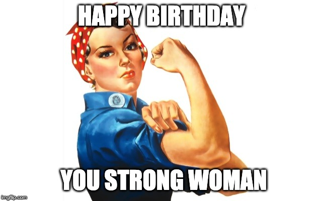 Happy Birthday you strong woman