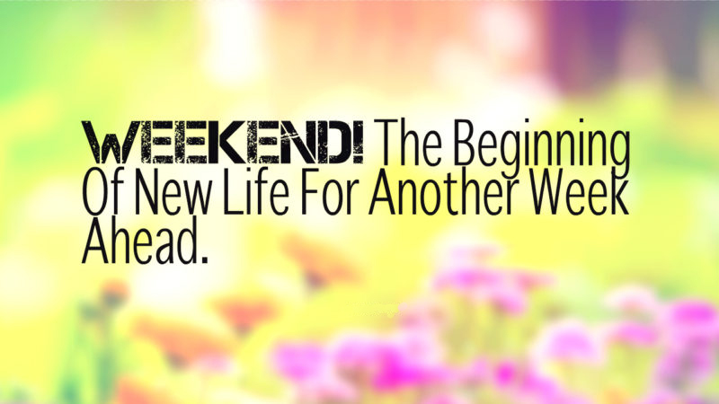 Weekend Status For Whatsapp & Facebook, Short Weekend Quotes