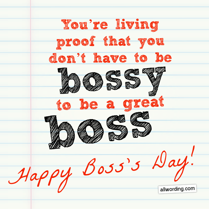 You're living proof that you don't have to be bossy to be a great boss.