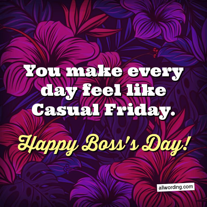 You make every day feel like Casual Friday.