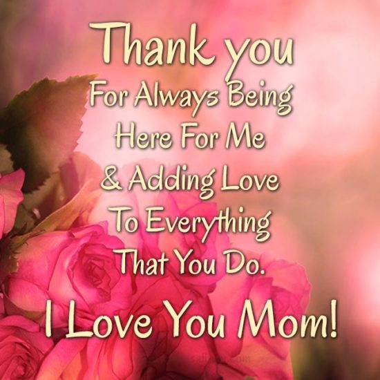 Thank You For Always Being Here For Me - I Love You Mom