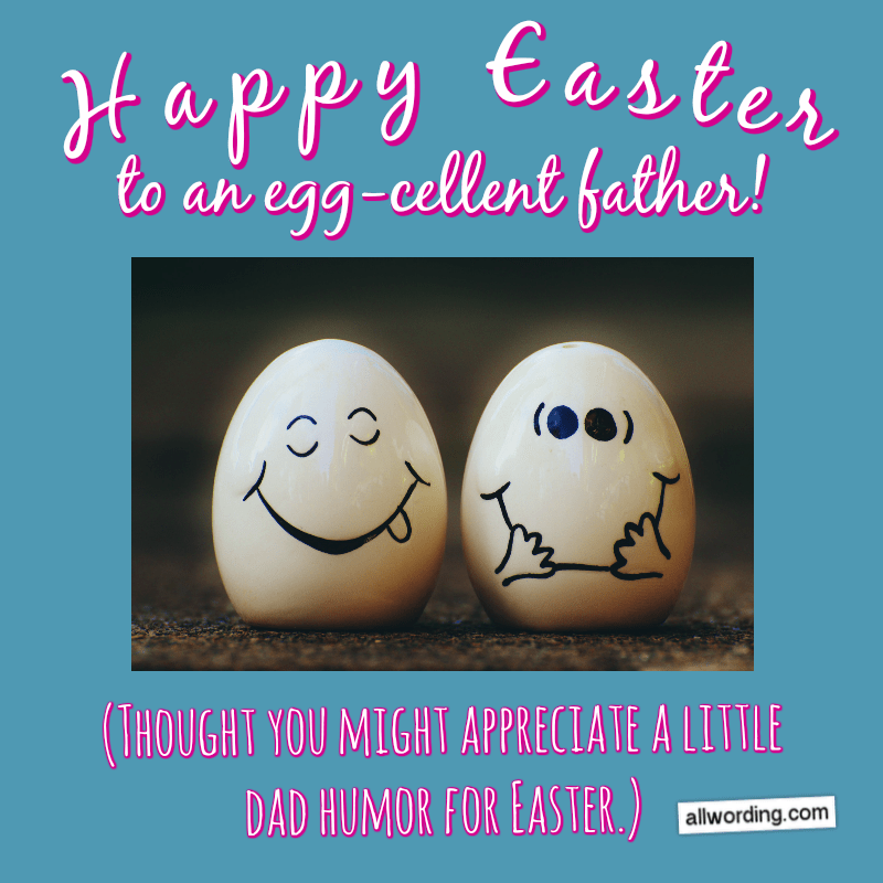 Happy Easter to an egg-cellent father! Thought you might appreciate a little dad humor for Easter.