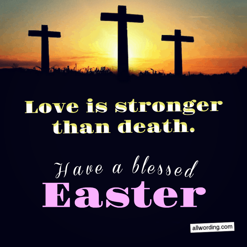 Love is stronger than death. Have a blessed Easter!
