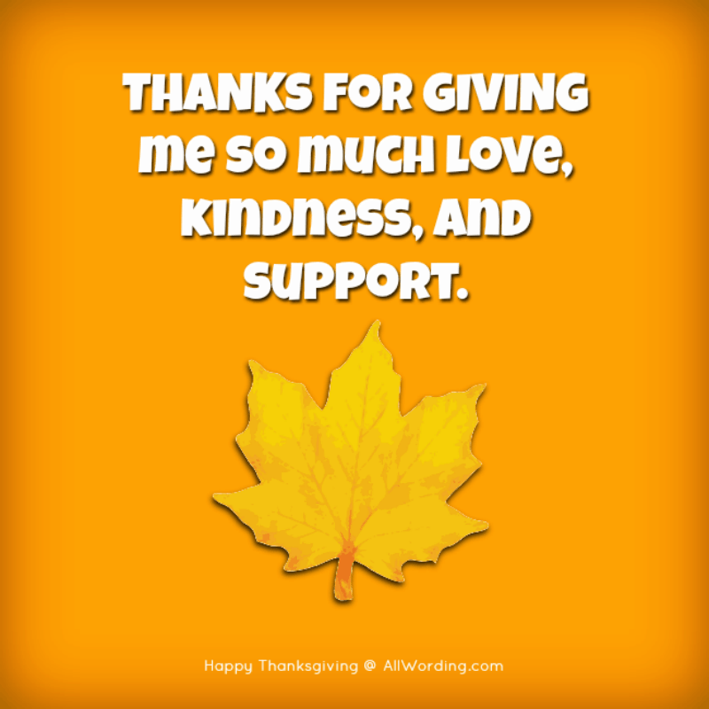 THANKS for GIVING me so much love, kindness, and support.