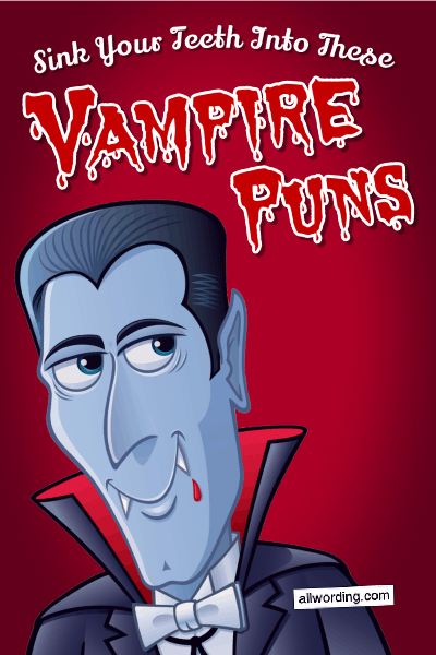 A big list of vampire puns. Includes riddles and clever wordplay relating to vampires, bats, blood, stakes, and more.