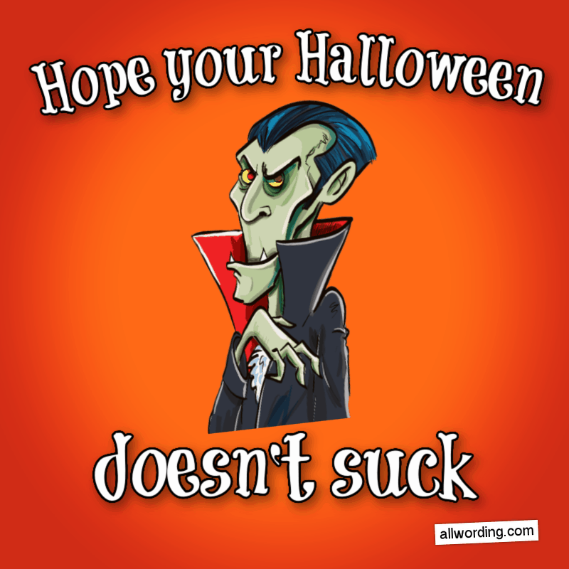 Hope your Halloween doesn't suck.